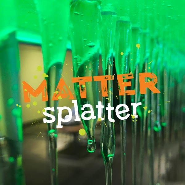 Matter Splatter